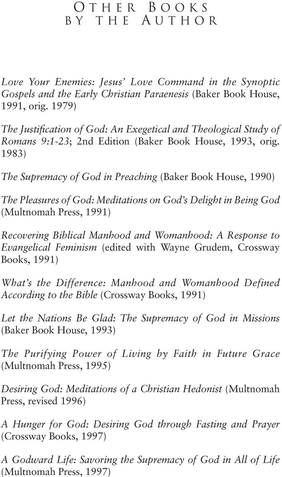 1983) The Supremacy of God in Preaching (Baker Book House, 1990) The Pleasures of God: Meditations on God s Delight in Being God (Multnomah Press, 1991) Recovering Biblical Manhood and Womanhood: A