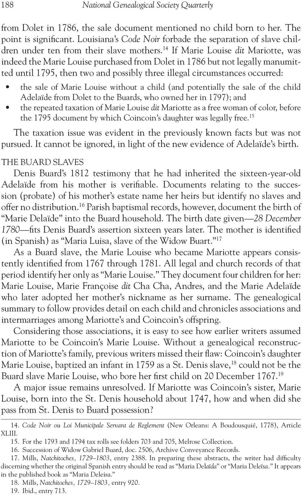 14 If Marie Louise dit Mariotte, was indeed the Marie Louise purchased from Dolet in 1786 but not legally manumitted until 1795, then two and possibly three illegal circumstances occurred: the sale