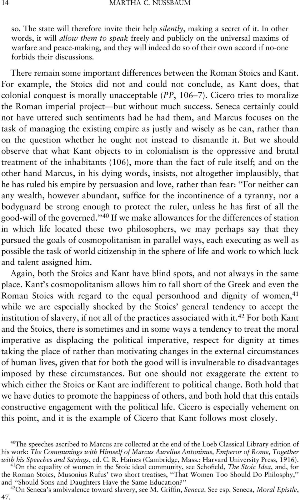 There remain some important differences between the Roman Stoics and Kant.