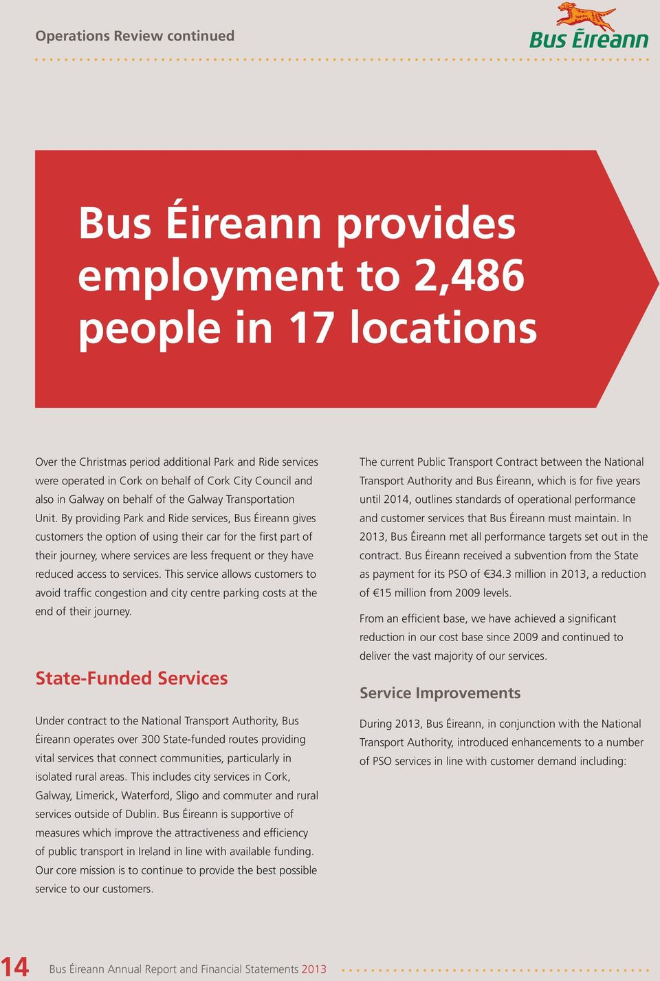 By providing Park and Ride services, Bus Éireann gives customers the option of using their car for the first part of their journey, where services are less frequent or they have reduced access to