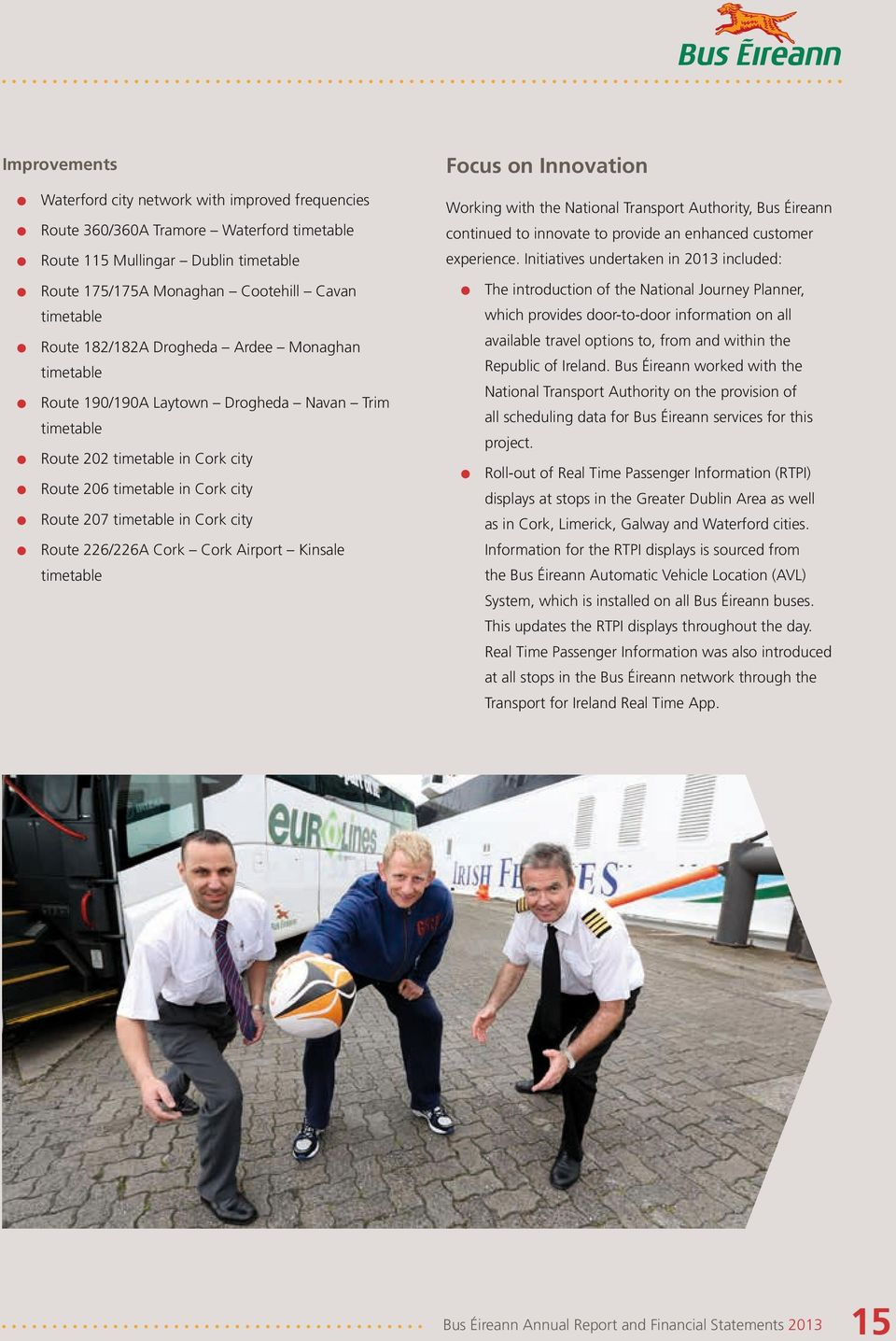 in Cork city l Route 226/226A Cork Cork Airport Kinsale timetable Focus on Innovation Working with the National Transport Authority, Bus Éireann continued to innovate to provide an enhanced customer