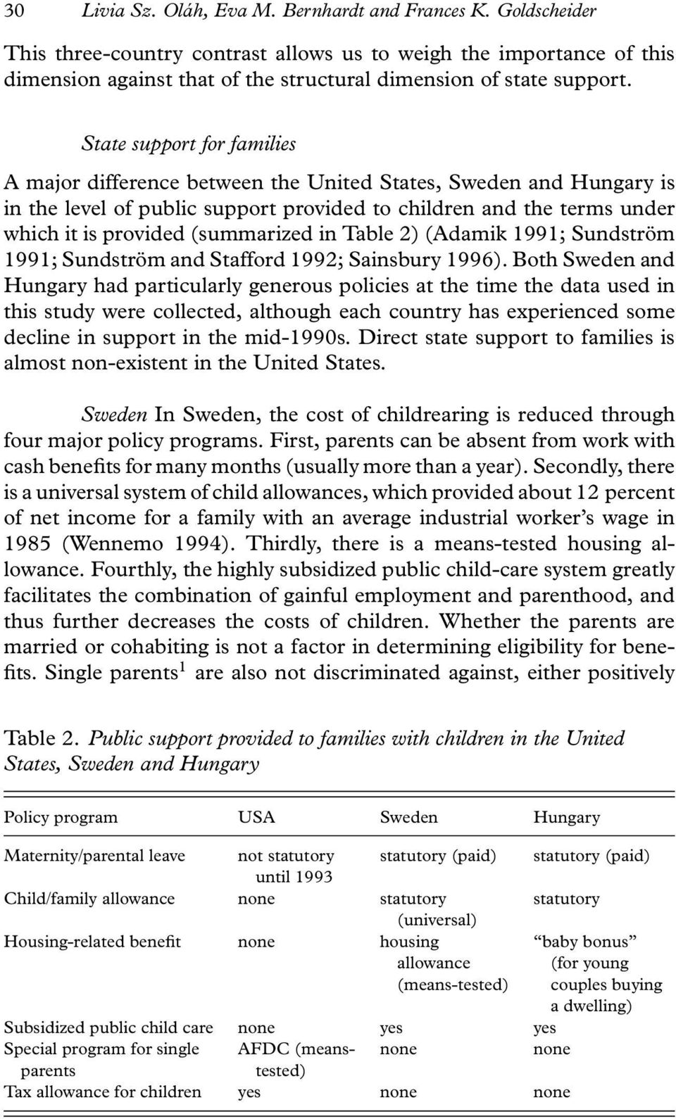 State support for families A major difference between the United States, Sweden and Hungary is in the level of public support provided to children and the terms under which it is provided (summarized