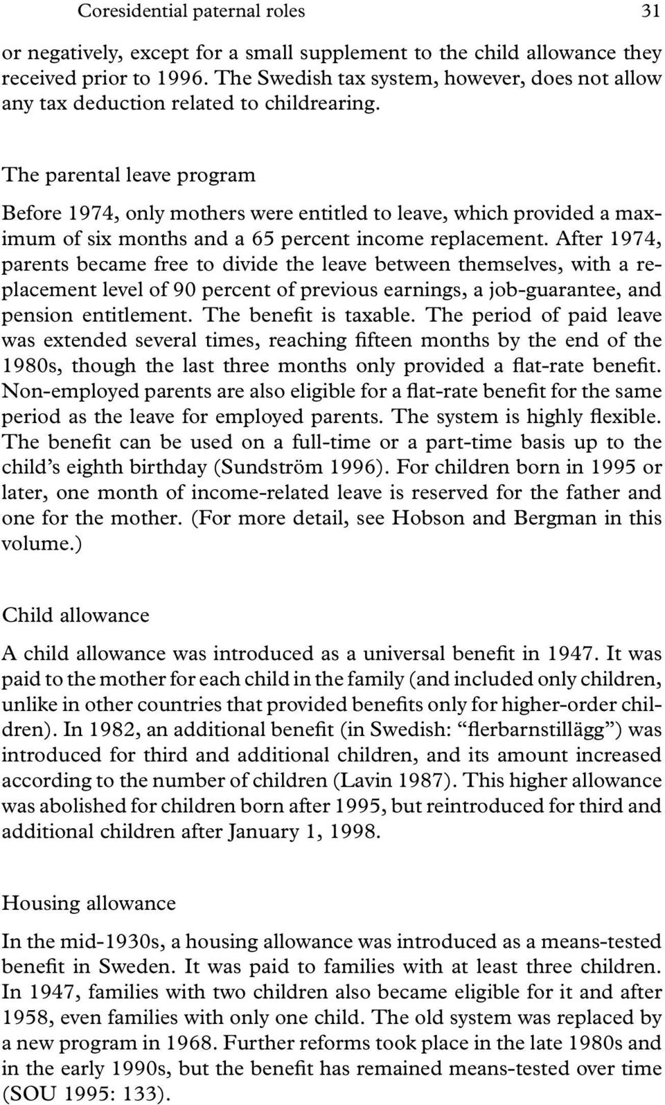 The parental leave program Before 1974, only mothers were entitled to leave, which provided a maximum of six months and a 65 percent income replacement.