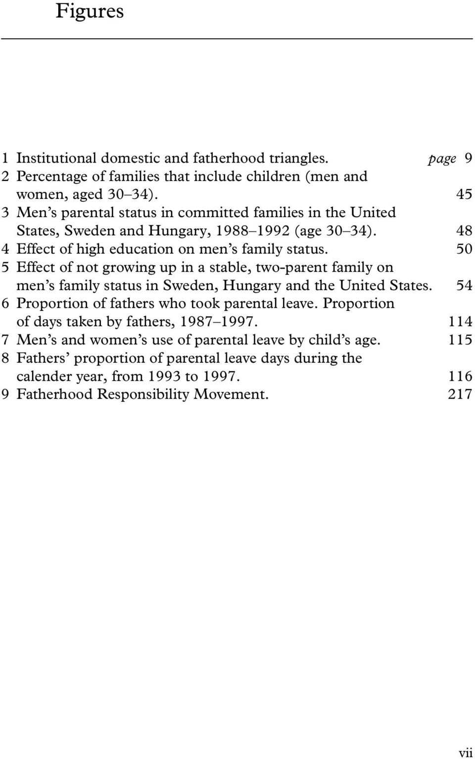50 5 Effect of not growing up in a stable, two-parent family on men s family status in Sweden, Hungary and the United States. 54 6 Proportion of fathers who took parental leave.