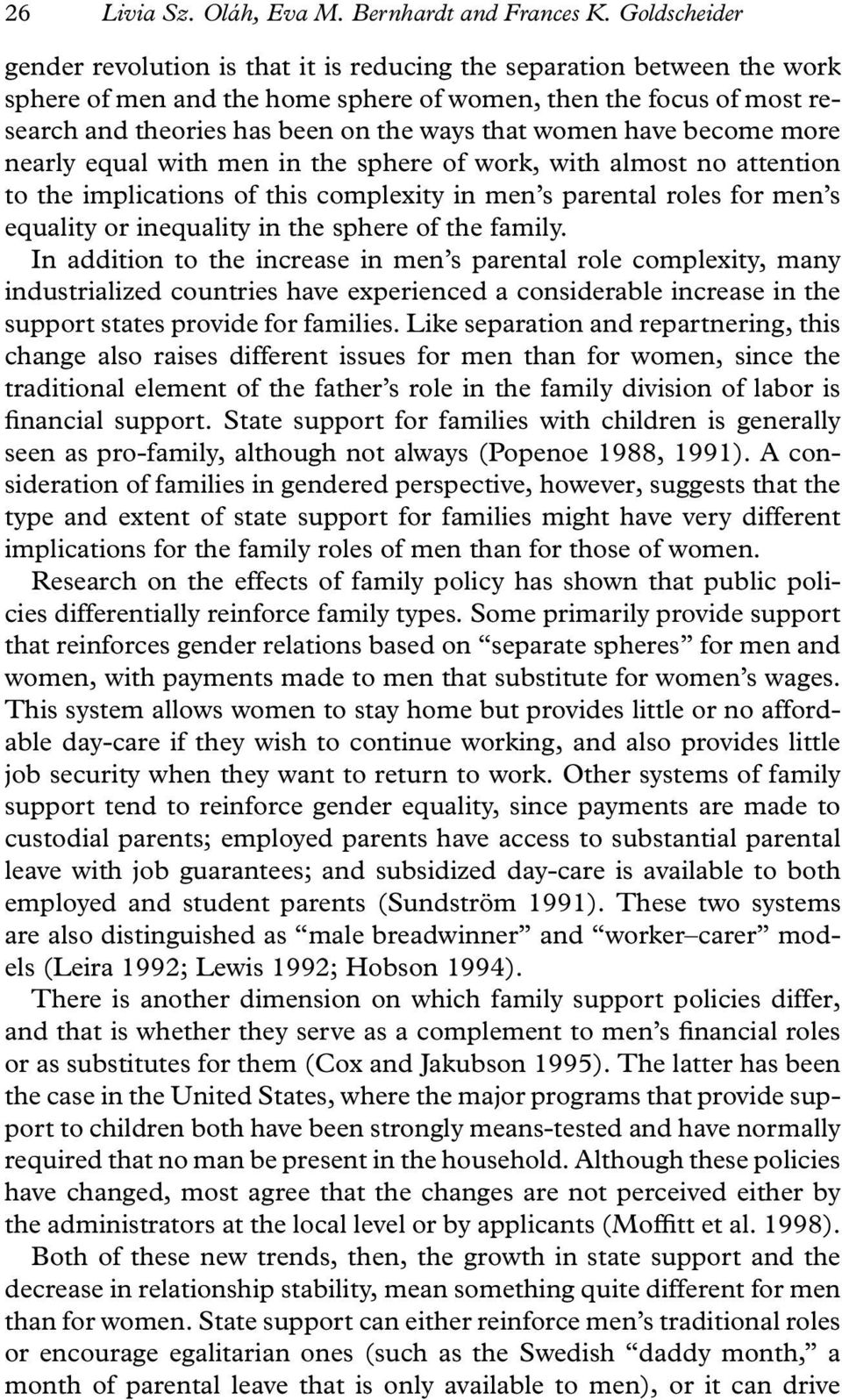 that women have become more nearly equal with men in the sphere of work, with almost no attention to the implications of this complexity in men s parental roles for men s equality or inequality in