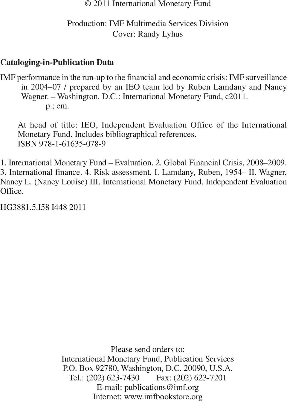 At head of title: IEO, Independent Evaluation Office of the International Monetary Fund. Includes bibliographical references. ISBN 978-1-61635-078-9 1. International Monetary Fund Evaluation. 2.