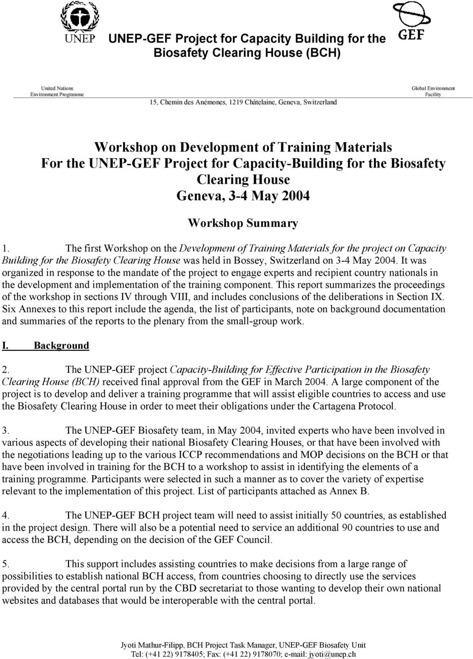The first Workshop on the Development of Training Materials for the project on Capacity Building for the Biosafety Clearing House was held in Bossey, Switzerland on 3-4 May 2004.