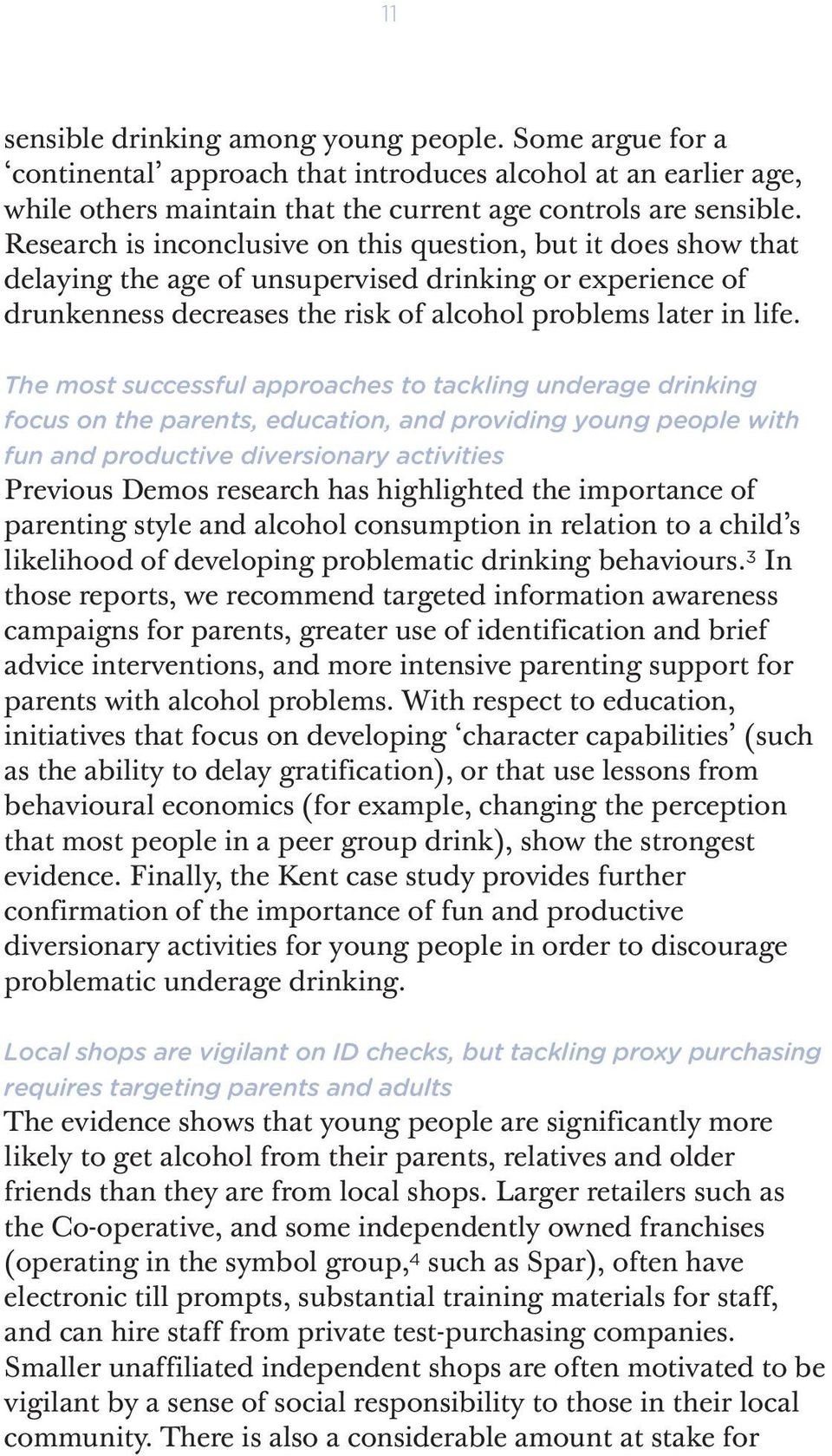 The most successful approaches to tackling underage drinking focus on the parents, education, and providing young people with fun and productive diversionary activities Previous Demos research has