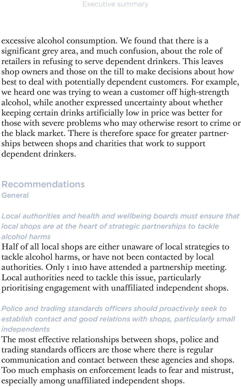 For example, we heard one was trying to wean a customer off high-strength alcohol, while another expressed uncertainty about whether keeping certain drinks artificially low in price was better for