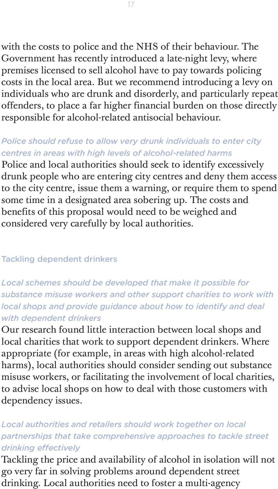 But we recommend introducing a levy on individuals who are drunk and disorderly, and particularly repeat offenders, to place a far higher financial burden on those directly responsible for