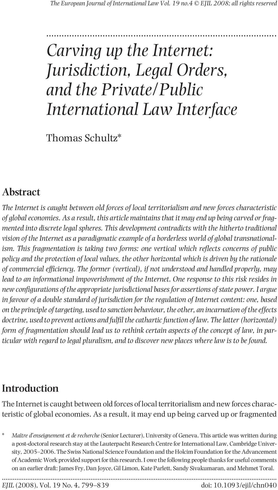 and new forces characteristic of global economies. As a result, this article maintains that it may end up being carved or fragmented into discrete legal spheres.
