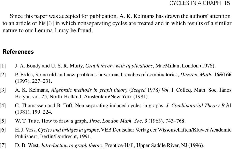 Bondy and U. S. R. Murty, Graph theory with applications, MacMillan, London (1976). [2] P. Erdős, Some old and new problems in various branches of combinatorics, Discrete Math.