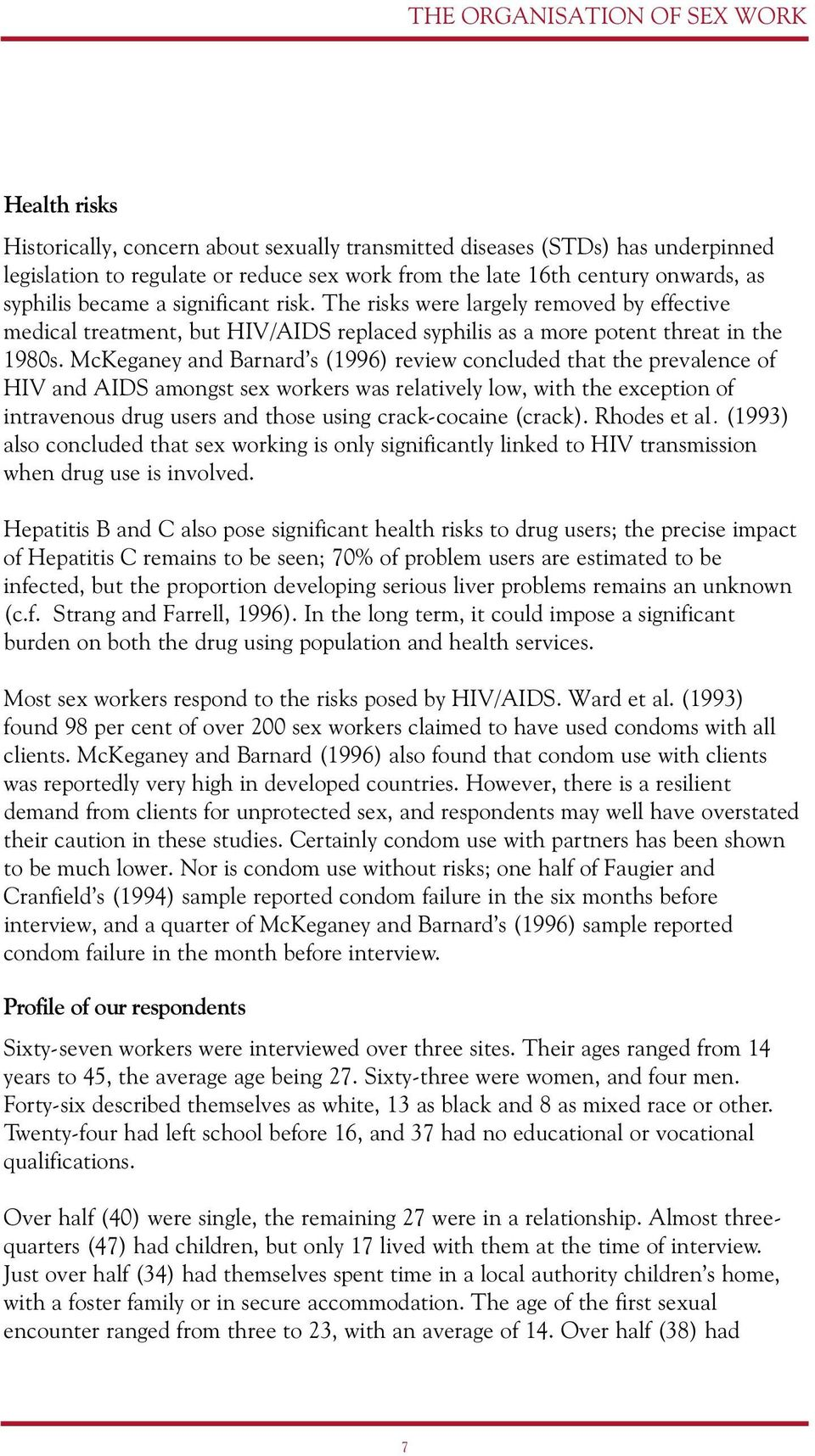 McKeganey and Barnard s (1996) review concluded that the prevalence of HIV and AIDS amongst sex workers was relatively low, with the exception of intravenous drug users and those using crack-cocaine