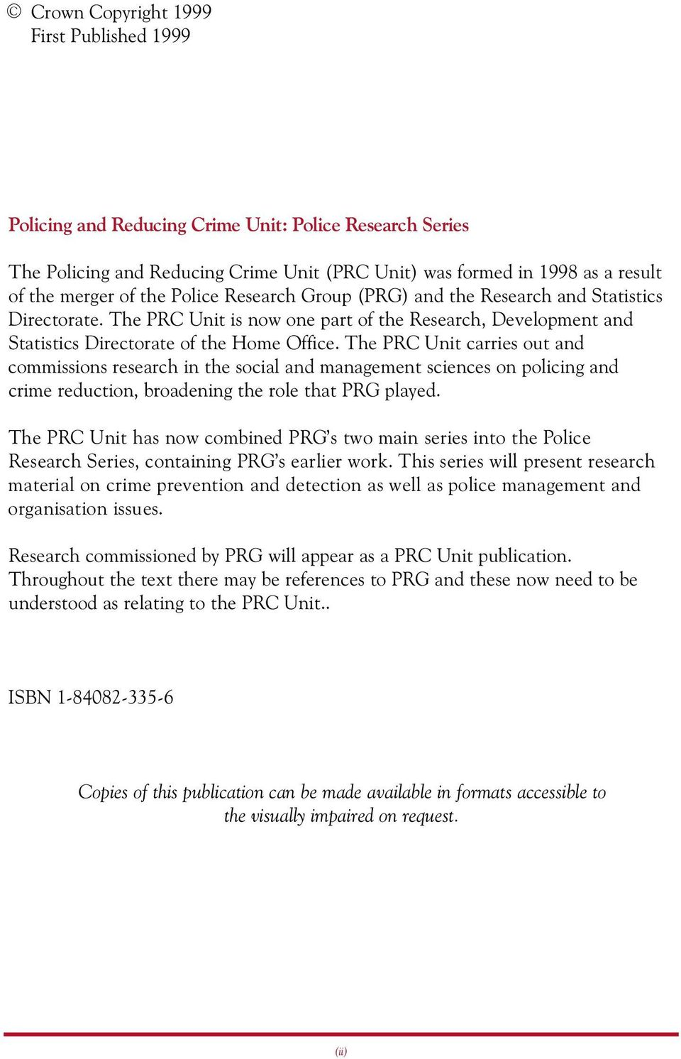 The PRC Unit carries out and commissions research in the social and management sciences on policing and crime reduction, broadening the role that PRG played.