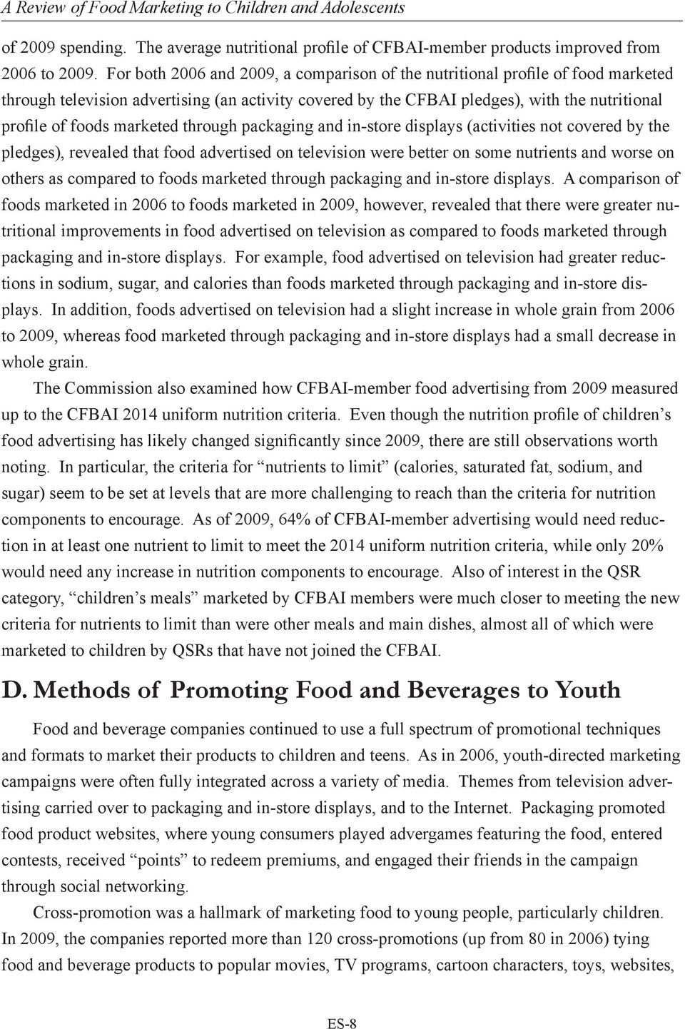 marketed through packaging and in-store displays (activities not covered by the pledges), revealed that food advertised on television were better on some nutrients and worse on others as compared to