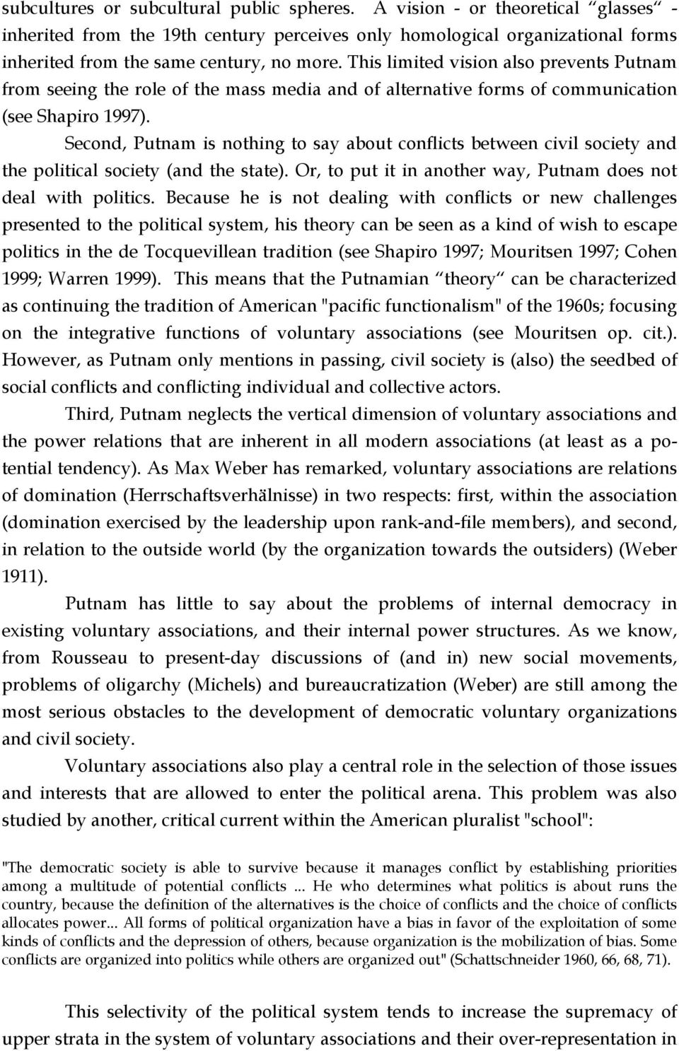 Second, Putnam is nothing to say about conflicts between civil society and the political society (and the state). Or, to put it in another way, Putnam does not deal with politics.
