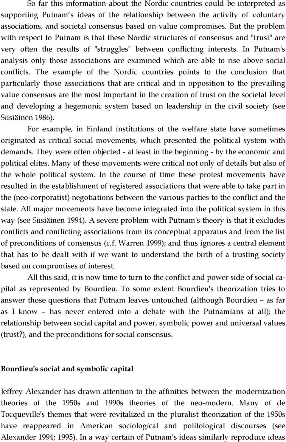 In Putnam's analysis only those associations are examined which are able to rise above social conflicts.