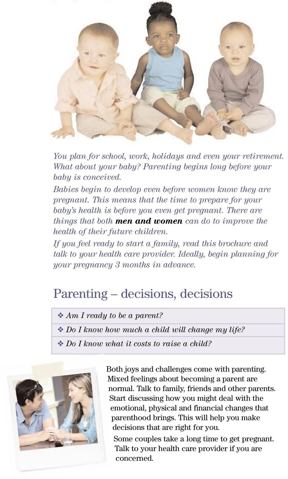 There are things that both men and women can do to improve the health of their future children. If you feel ready to start a family, read this brochure and talk to your health care provider.