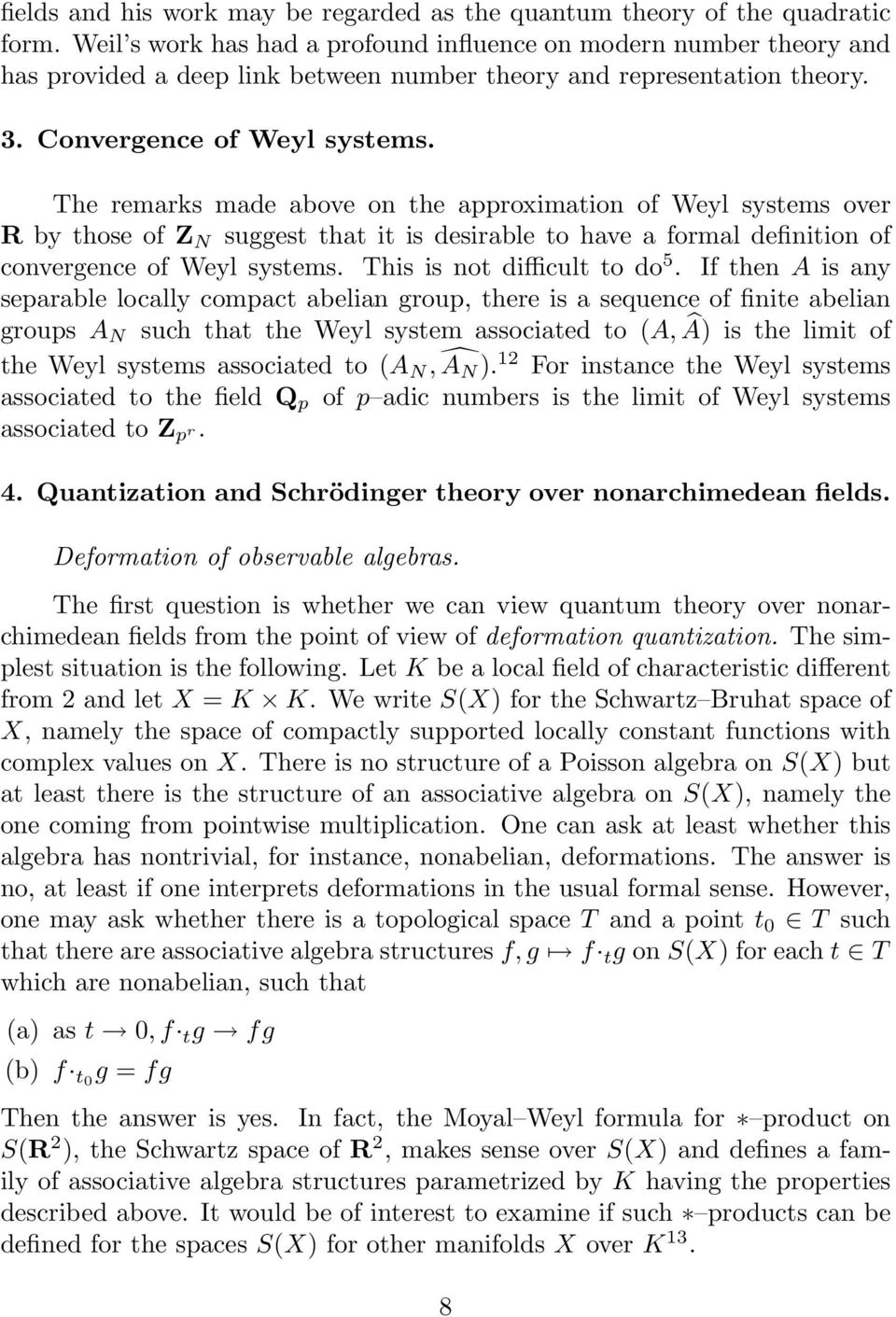 The remarks made above on the approximation of Weyl systems over R by those of Z N suggest that it is desirable to have a formal definition of convergence of Weyl systems.