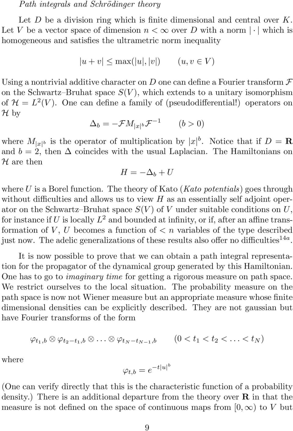 one can define a Fourier transform F on the Schwartz Bruhat space S(V ), which extends to a unitary isomorphism of H = L 2 (V ). One can define a family of (pseudodifferential!