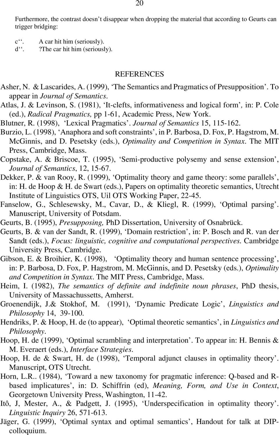 (1981), It-clefts, informativeness and logical form, in: P. Cole (ed.), Radical Pragmatics, pp 1-61, Academic Press, New York. Blutner, R. (1998), Lexical Pragmatics. Journal of Semantics 15, 115-162.