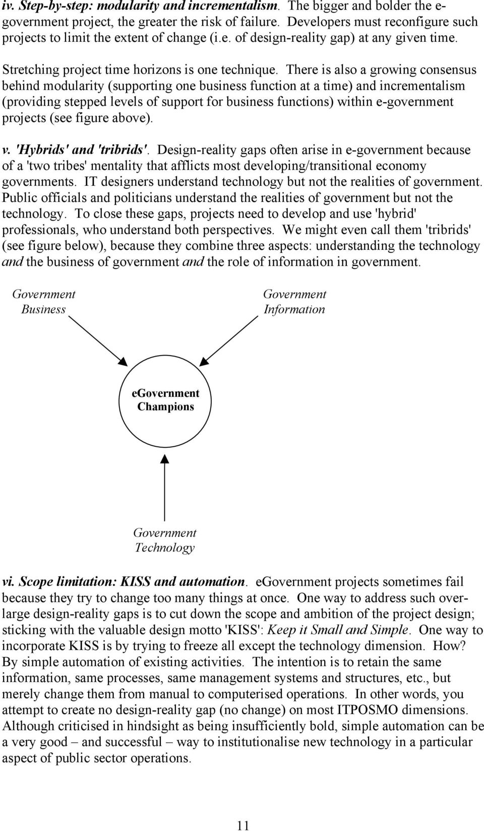 There is also a growing consensus behind modularity (supporting one business function at a time) and incrementalism (providing stepped levels of support for business functions) within e-government