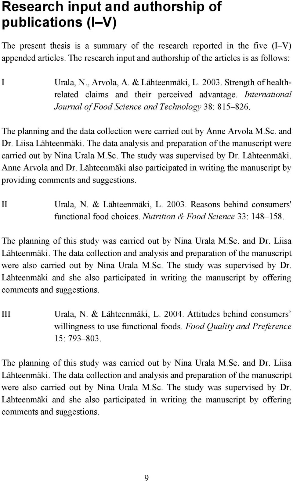 International Journal of Food Science and Technology 38: 815 826. The planning and the data collection were carried out by Anne Arvola M.Sc. and Dr. Liisa Lähteenmäki.