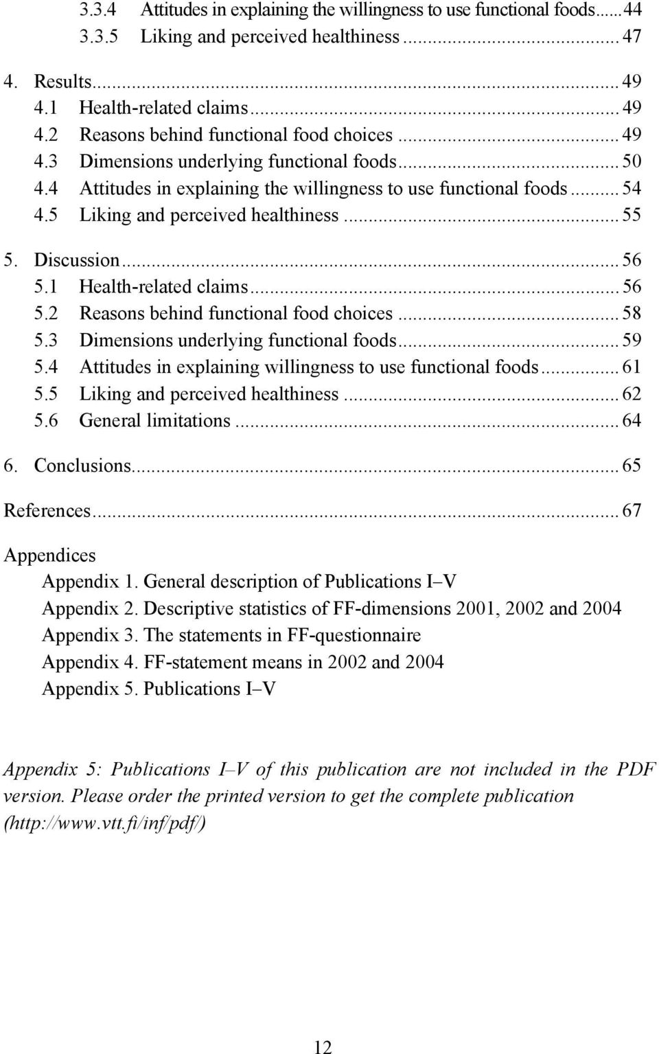 1 Health-related claims... 56 5.2 Reasons behind functional food choices... 58 5.3 Dimensions underlying functional foods... 59 5.4 Attitudes in explaining willingness to use functional foods... 61 5.