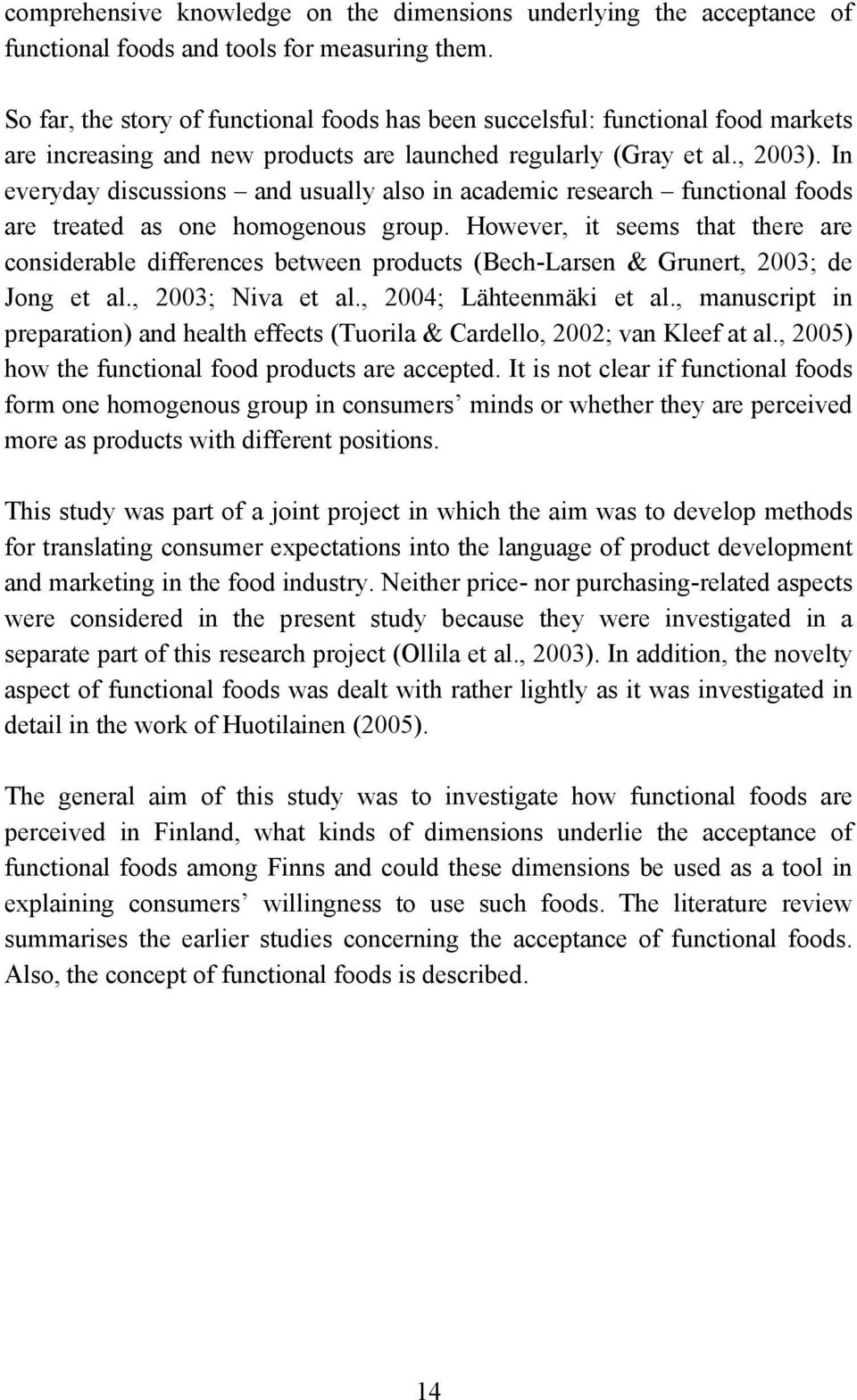 In everyday discussions and usually also in academic research functional foods are treated as one homogenous group.