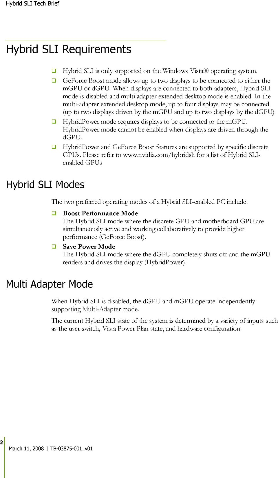 In the multi-adapter extended desktop mode, up to four displays may be connected (up to two displays driven by the mgpu and up to two displays by the dgpu) HybridPower mode requires displays to be