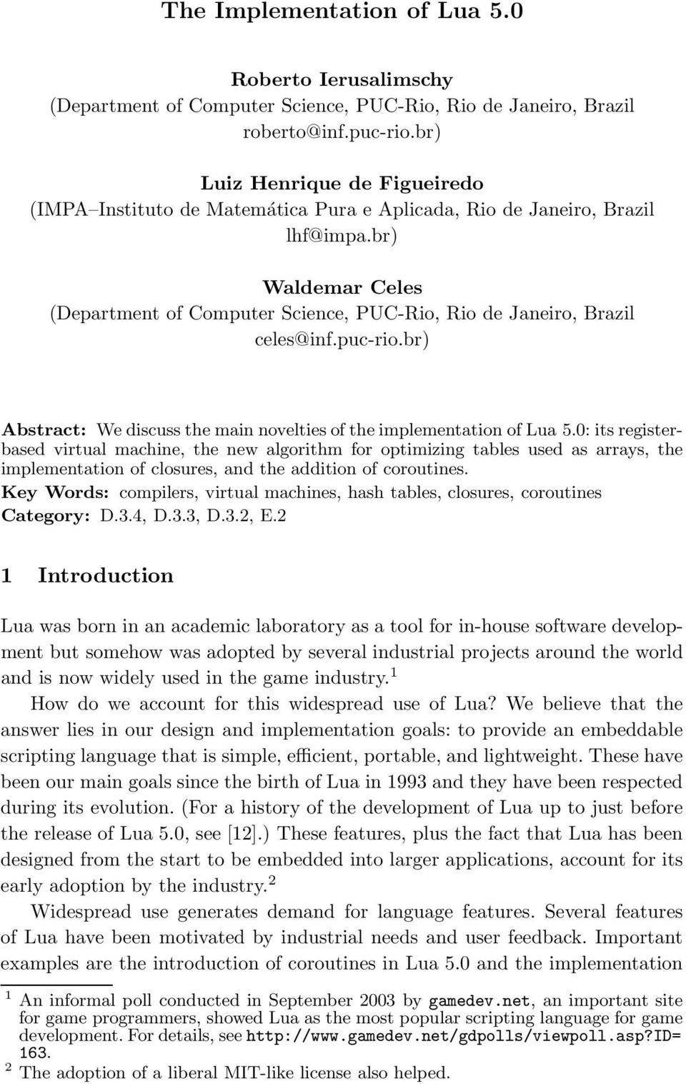 br) Waldemar Celes (Department of Computer Science, PUC-Rio, Rio de Janeiro, Brazil celes@inf.puc-rio.br) Abstract: We discuss the main novelties of the implementation of Lua 5.