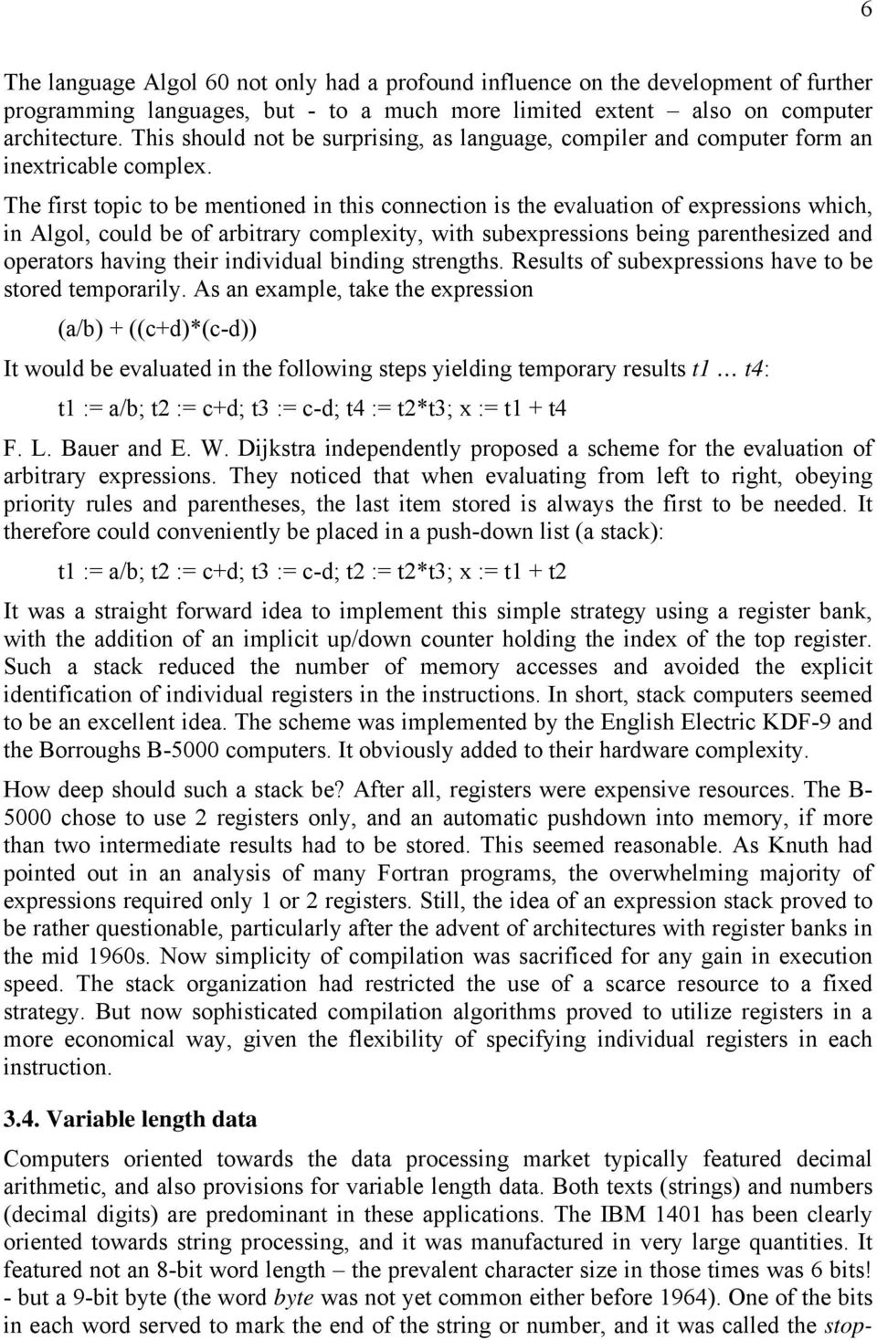The first topic to be mentioned in this connection is the evaluation of expressions which, in Algol, could be of arbitrary complexity, with subexpressions being parenthesized and operators having
