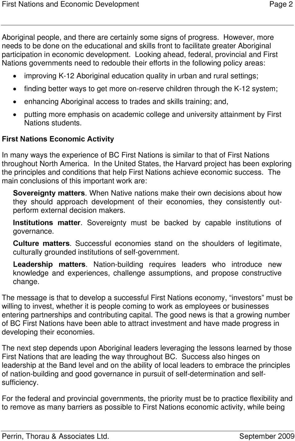 Looking ahead, federal, provincial and First Nations governments need to redouble their efforts in the following policy areas: improving K-12 Aboriginal education quality in urban and rural settings;