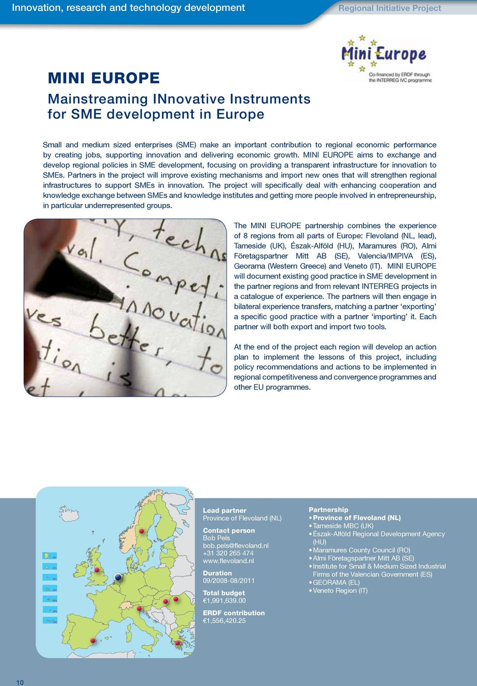 MINI EUROPE aims to exchange and develop regional policies in SME development, focusing on providing a transparent infrastructure for innovation to SMEs.