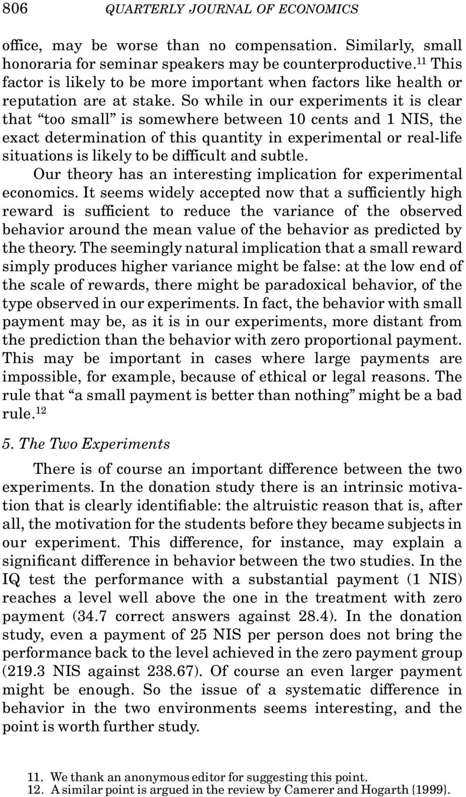 So while in our experiments it is clear that too small is somewhere between 10 cents and 1 NIS, the exact determination of this quantity in experimental or real-life situations is likely to be