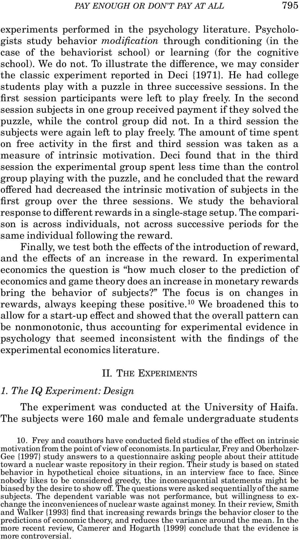 To illustrate the difference, we may consider the classic experiment reported in Deci {1971}. He had college students play with a puzzle in three successive sessions.