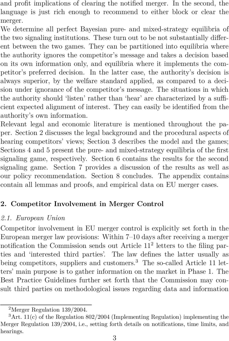 They can be partitioned into equilibria where the authority ignores the competitor s message and takes a decision based on its own information only, and equilibria where it implements the competitor