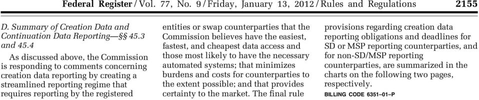 counterparties that the Commission believes have the easiest, fastest, and cheapest data access and those most likely to have the necessary automated systems; that minimizes burdens and costs for