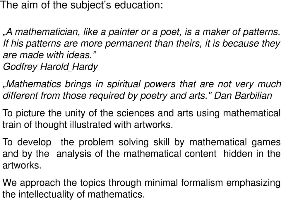 Godfrey Harold Hardy Mathematics brings in spiritual powers that are not very much different from those required by poetry and arts.