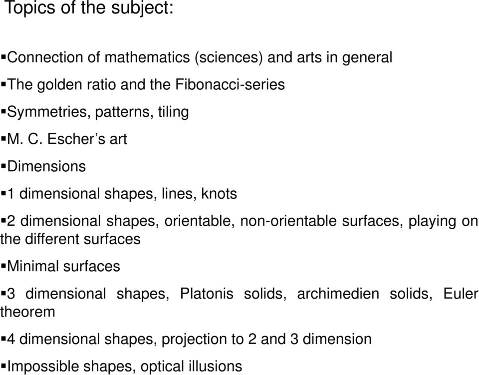 Escher s art Dimensions 1 dimensional shapes, lines, knots 2 dimensional shapes, orientable, non-orientable surfaces,