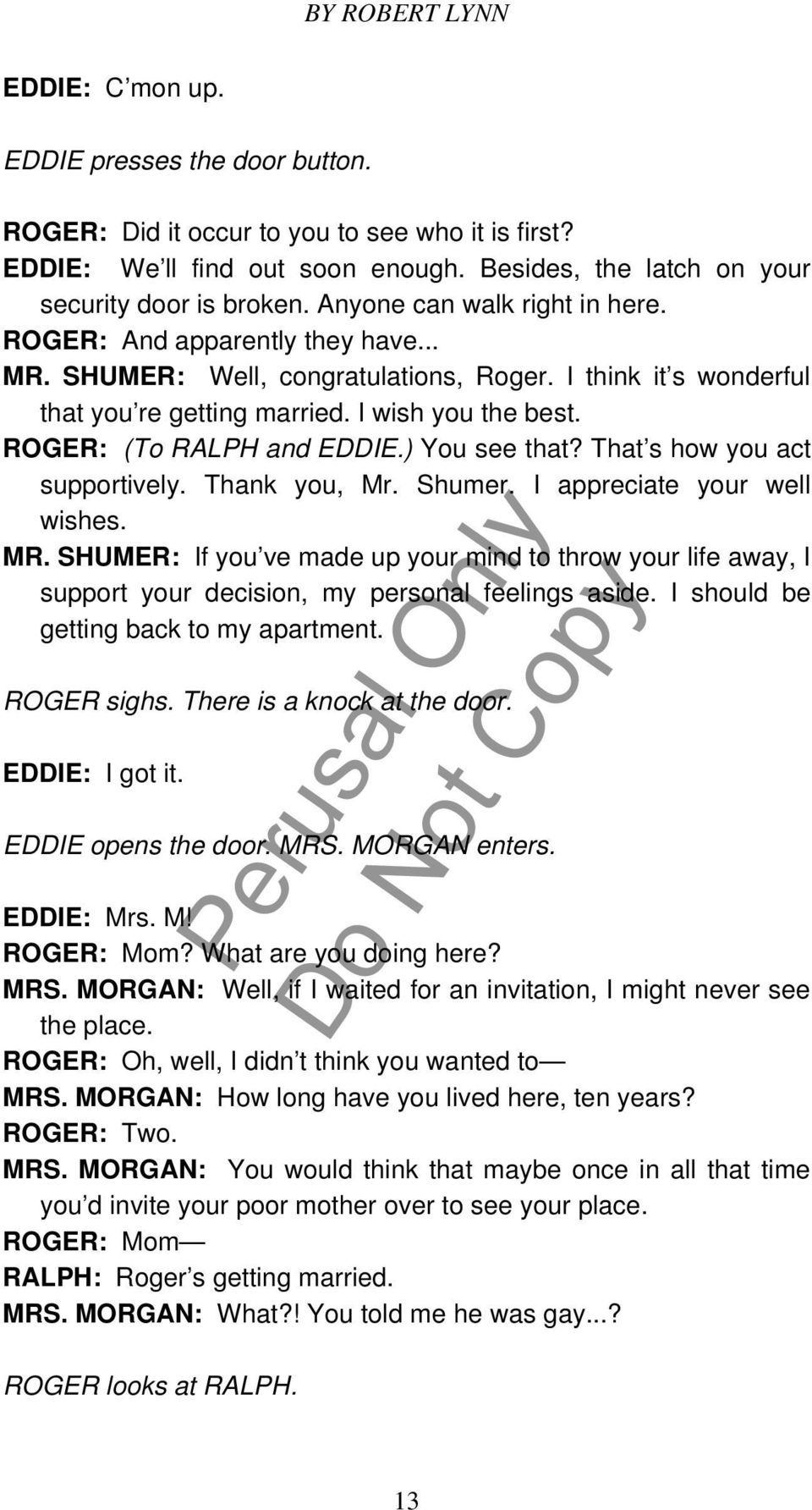 ROGER: (To RALPH and EDDIE.) You see that? That s how you act supportively. Thank you, Mr. Shumer. I appreciate your well wishes. MR.