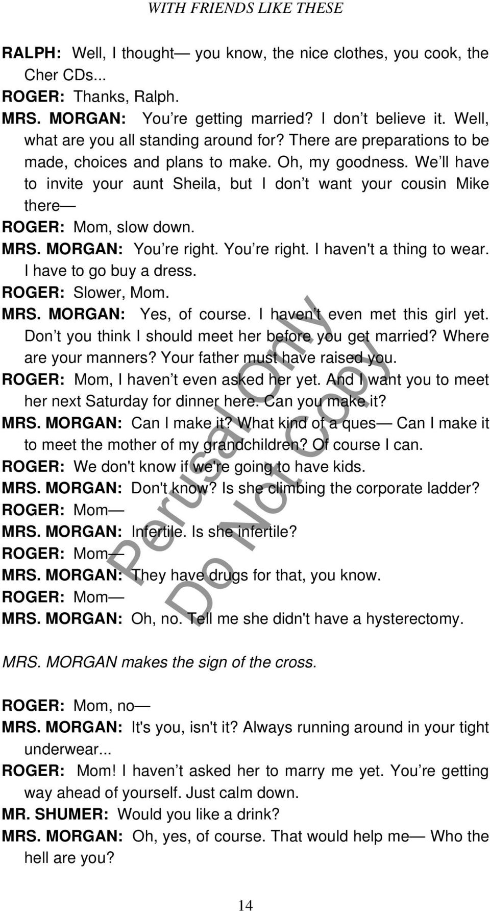 MORGAN: You re right. You re right. I haven't a thing to wear. I have to go buy a dress. ROGER: Slower, Mom. MRS. MORGAN: Yes, of course. I haven t even met this girl yet.