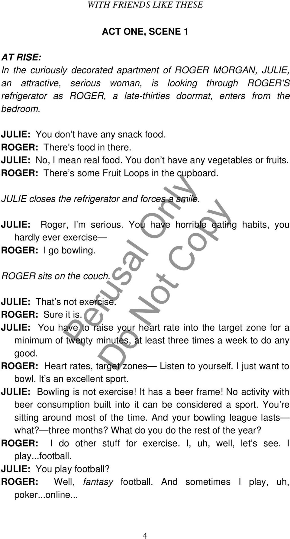 ROGER: There s some Fruit Loops in the cupboard. JULIE closes the refrigerator and forces a smile. JULIE: Roger, I m serious.
