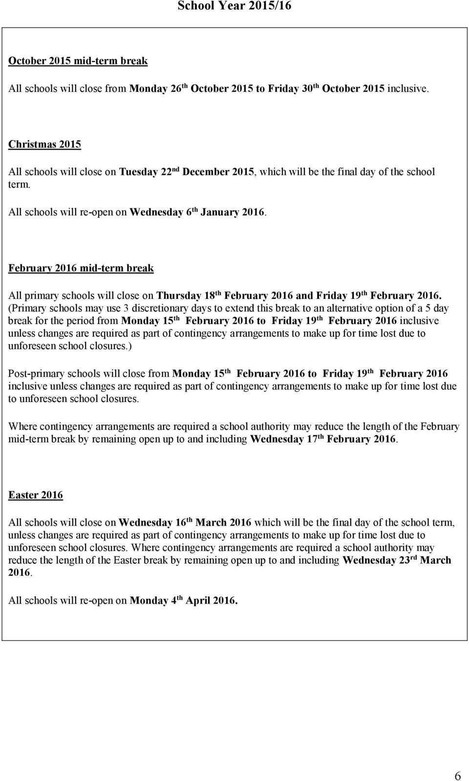 February 2016 mid-term break All primary schools will close on Thursday 18 th February 2016 and Friday 19 th February 2016.