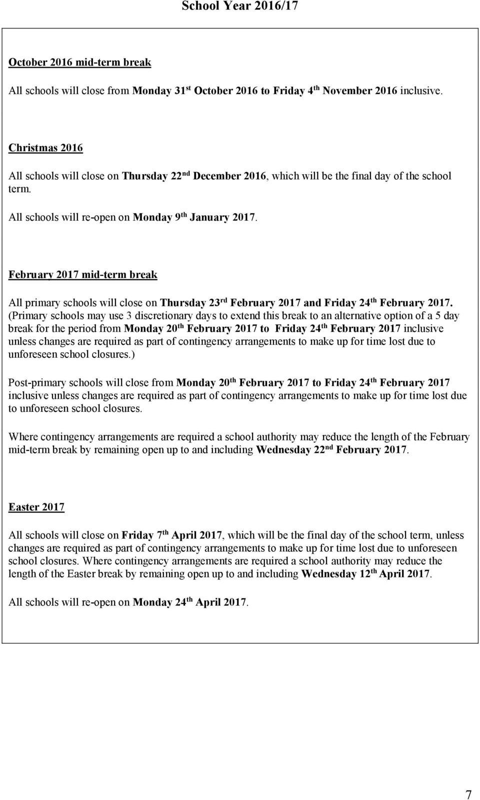 February 2017 mid-term break All primary schools will close on Thursday 23 rd February 2017 and Friday 24 th February 2017.