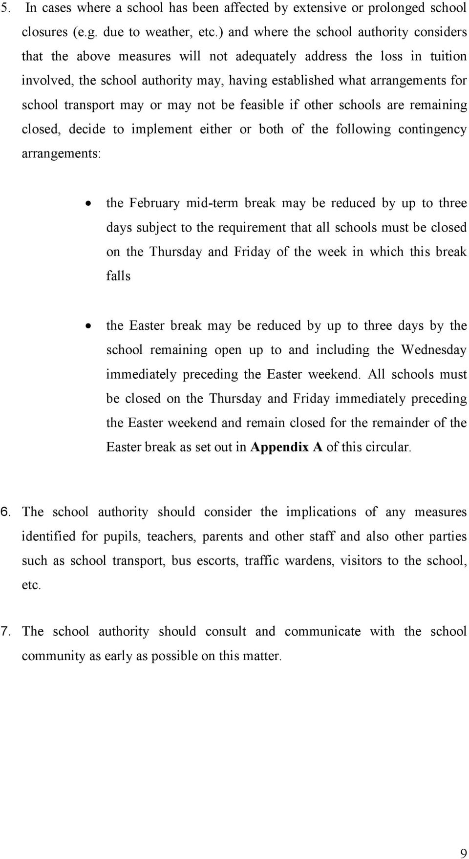 transport may or may not be feasible if other schools are remaining closed, decide to implement either or both of the following contingency arrangements: the February mid-term break may be reduced by
