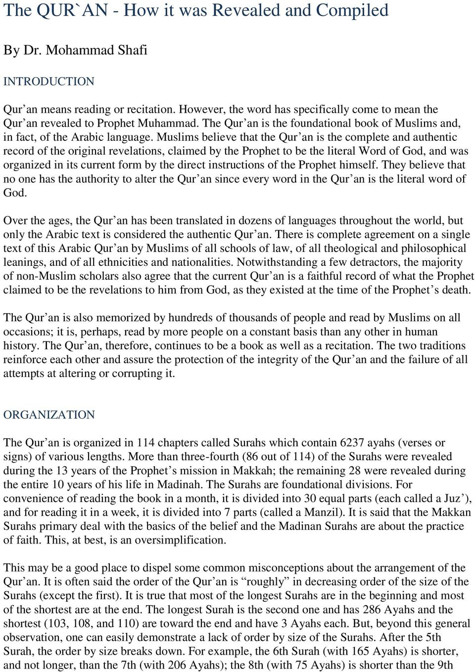 Muslims believe that the Qur an is the complete and authentic record of the original revelations, claimed by the Prophet to be the literal Word of God, and was organized in its current form by the