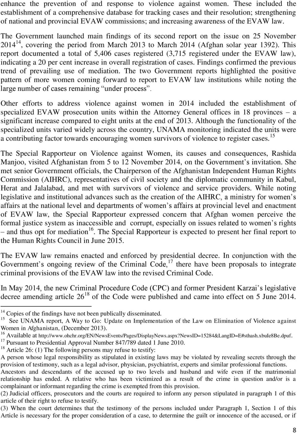 law. The Government launched main findings of its second report on the issue on 25 November 2014 14, covering the period from March 2013 to March 2014 (Afghan solar year 1392).