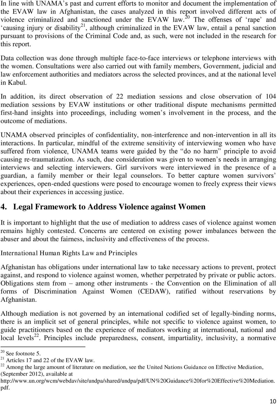 20 The offenses of rape and causing injury or disability 21, although criminalized in the EVAW law, entail a penal sanction pursuant to provisions of the Criminal Code and, as such, were not included