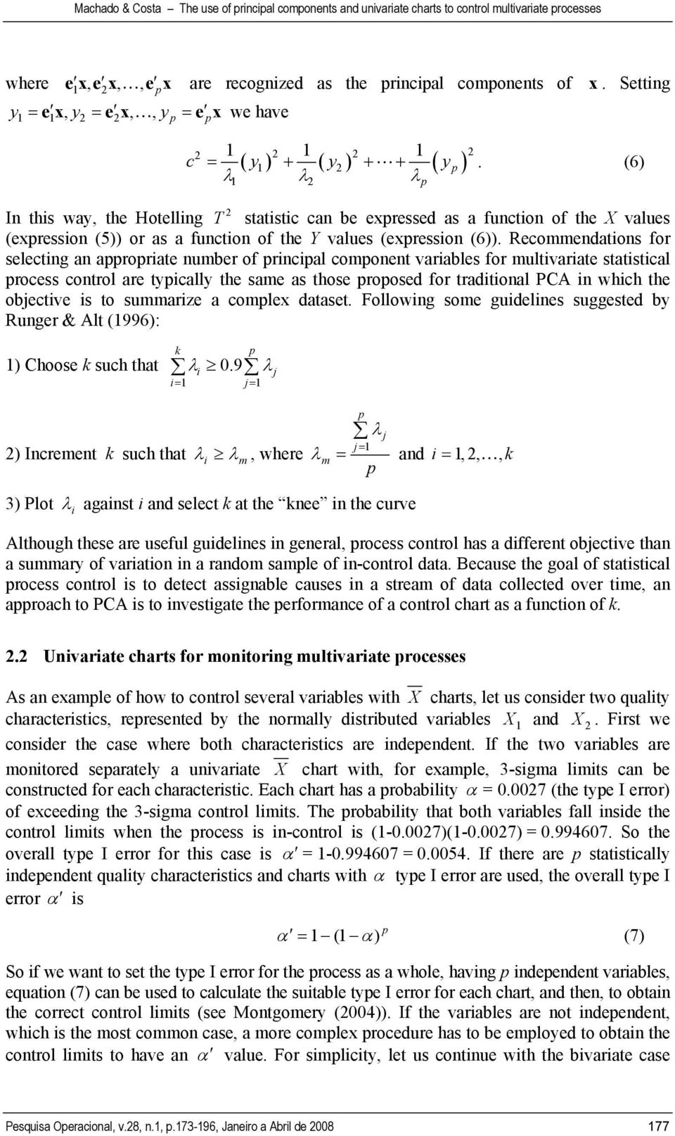 Recommendations for selecting an appropriate number of principal component variables for multivariate statistical process control are typically the same as those proposed for traditional PCA in which